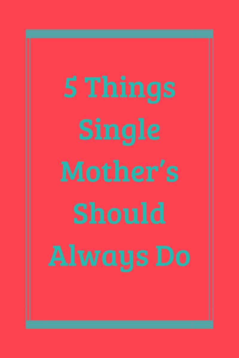 The 5 Things Single Mother's Should Always Do